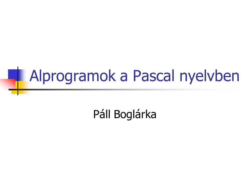 Alprogramok a Pascal nyelvben Páll Boglárka