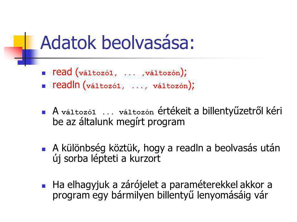 { Példa: Beolvasásra} program beolvas; var a, b :integer; c, d :real; begin readln(a, b); read(c); read(d); readln; end.