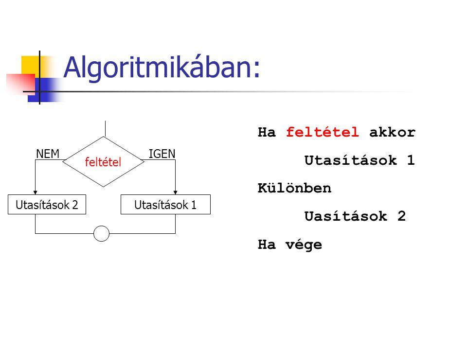 Algoritmikában: feltétel IGENNEM Utasítások 2Utasítások 1 Ha feltétel akkor Utasítások 1 Különben Uasítások 2 Ha vége