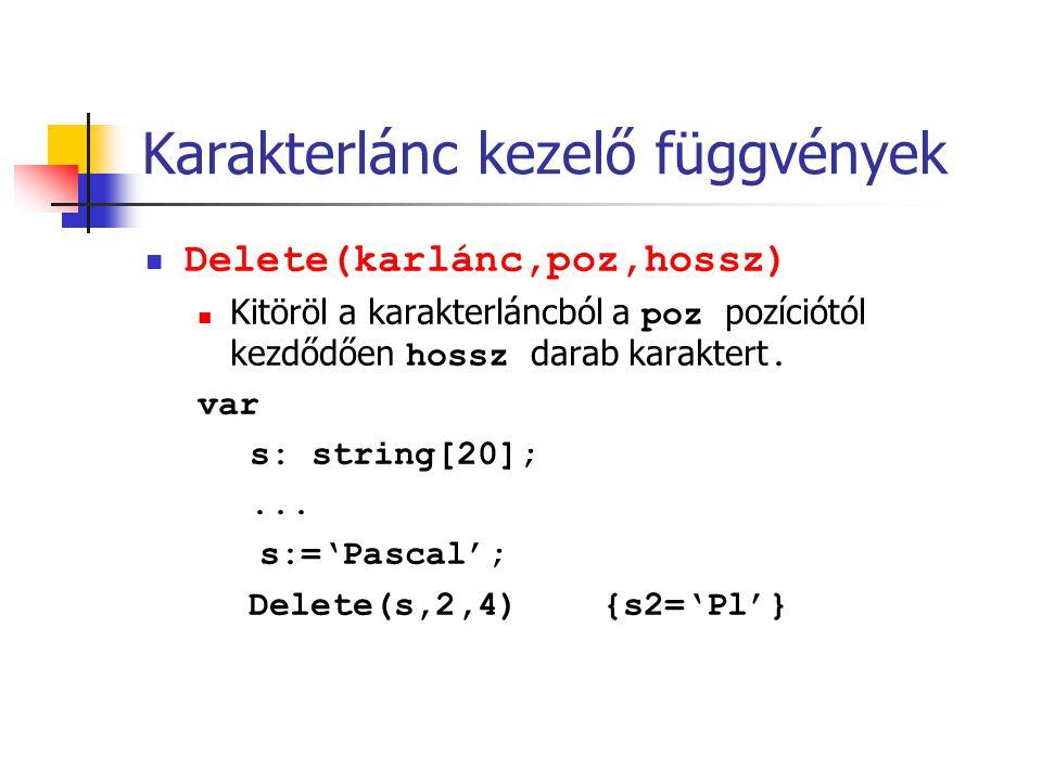 Karakterlánc kezelő függvények Delete(karlánc,poz,hossz) Kitöröl a karakterláncból a poz pozíciótól kezdődően hossz darab karaktert. var s: string[20]
