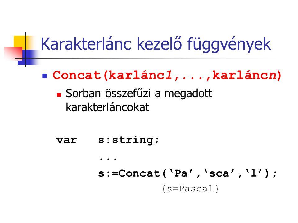 Karakterlánc kezelő függvények Concat(karlánc1,...,karláncn) Sorban összefűzi a megadott karakterláncokat var s:string;... s:=Concat('Pa','sca','l');