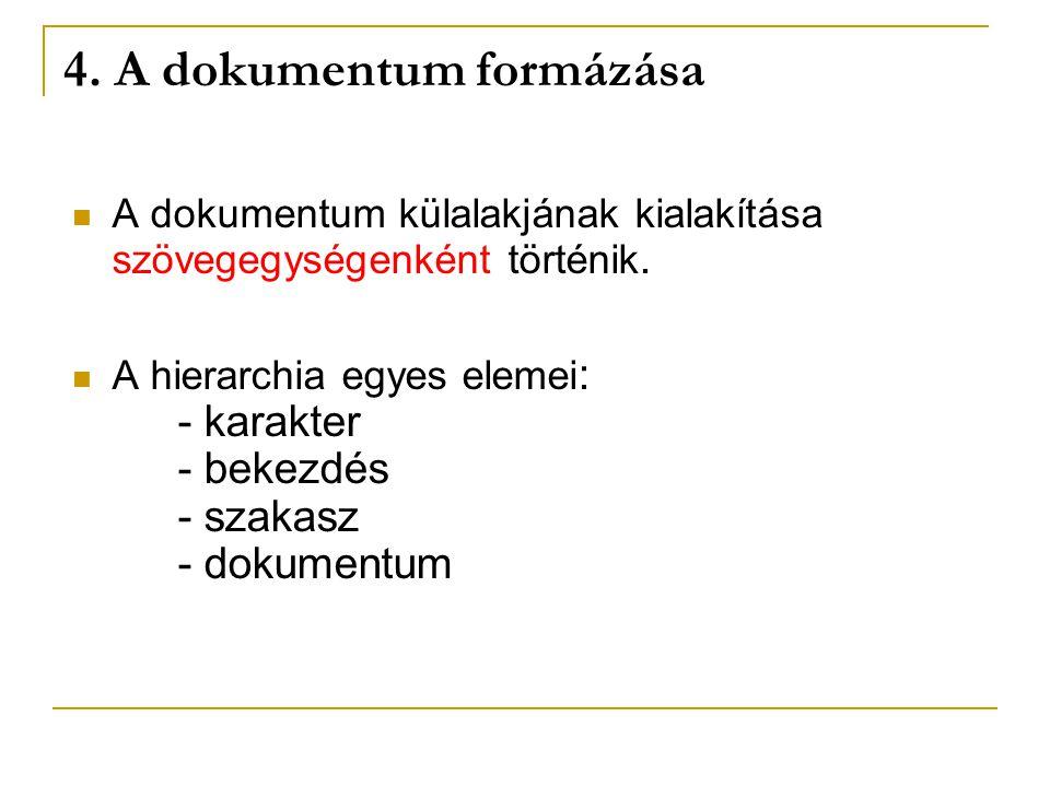 4. A dokumentum formázása A dokumentum külalakjának kialakítása szövegegységenként történik. A hierarchia egyes elemei : - karakter - bekezdés - szaka