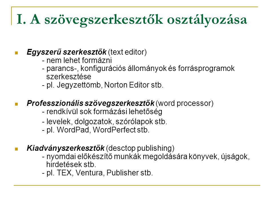 I. A szövegszerkesztők osztályozása Egyszerű szerkesztők (text editor) - nem lehet formázni - parancs-, konfigurációs állományok és forrásprogramok sz