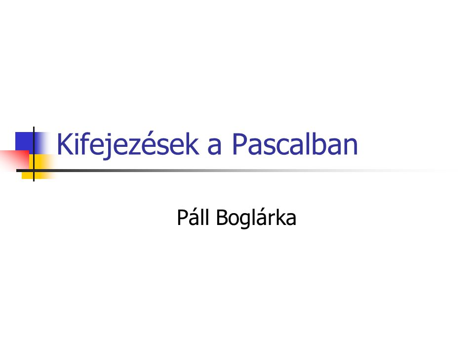 Kifejezések a Pascalban Páll Boglárka