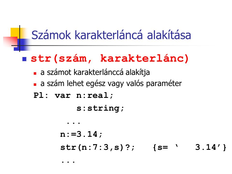 Számok karakterláncá alakítása str(szám, karakterlánc) a számot karakterlánccá alakítja a szám lehet egész vagy valós paraméter Pl: var n:real; s:string;...