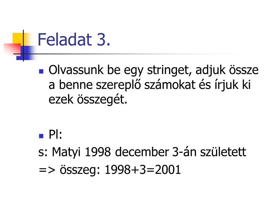 Feladat 3. Olvassunk be egy stringet, adjuk össze a benne szereplő számokat és írjuk ki ezek összegét. Pl: s: Matyi 1998 december 3-án született => ös