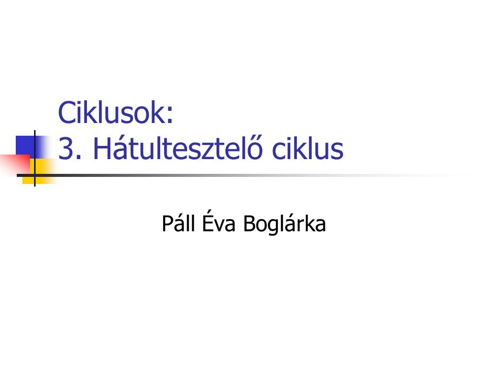 Ciklusok: 3. Hátultesztelő ciklus Páll Éva Boglárka