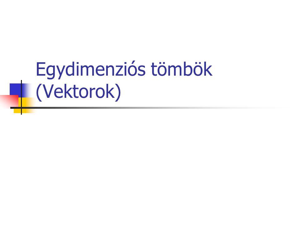 Egydimenziós tömbök (Vektorok)