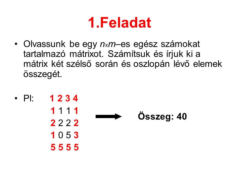 1.Feladat Olvassunk be egy n x m–es egész számokat tartalmazó mátrixot. Számítsuk és írjuk ki a mátrix két szélső során és oszlopán lévő elemek összeg