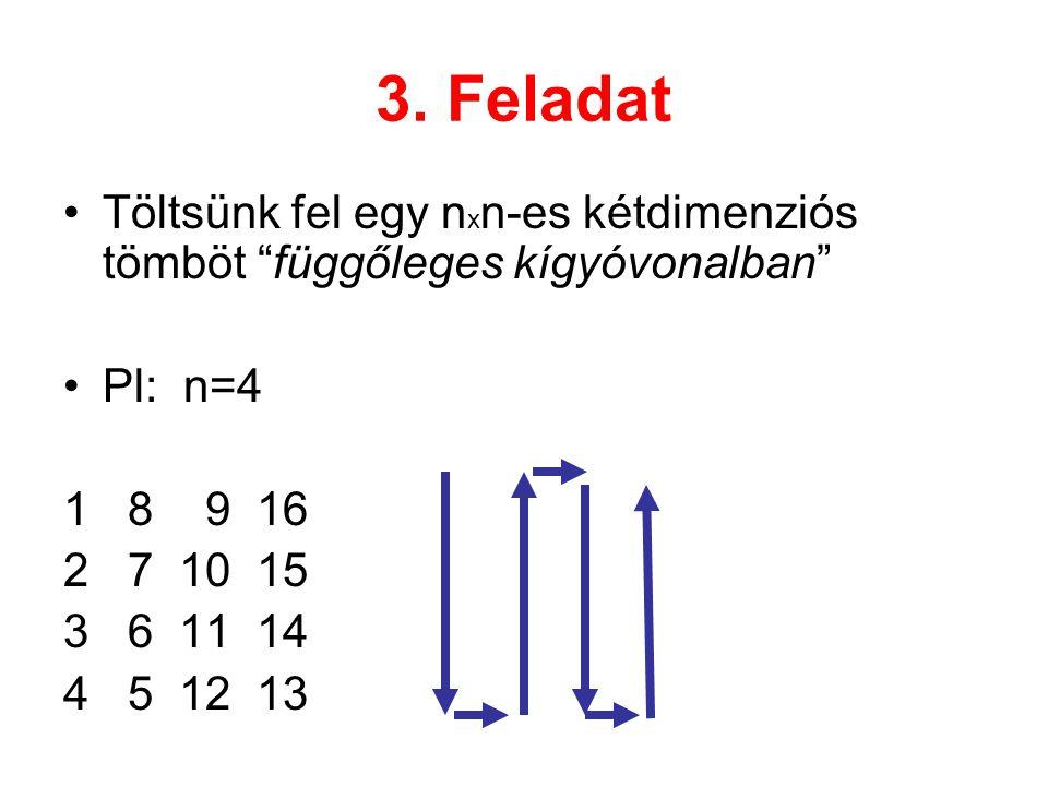"""3. Feladat Töltsünk fel egy n x n-es kétdimenziós tömböt """"függőleges kígyóvonalban"""" Pl: n=4 1 8 9 16 2 7 10 15 3 6 11 14 4 5 12 13"""