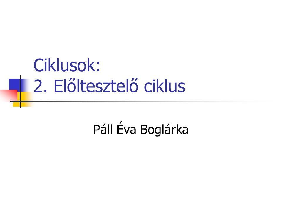 Ciklusok: 2. Előltesztelő ciklus Páll Éva Boglárka