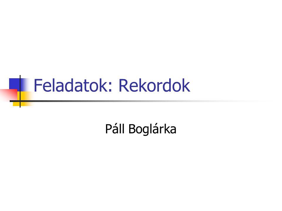 Feladatok: Rekordok Páll Boglárka