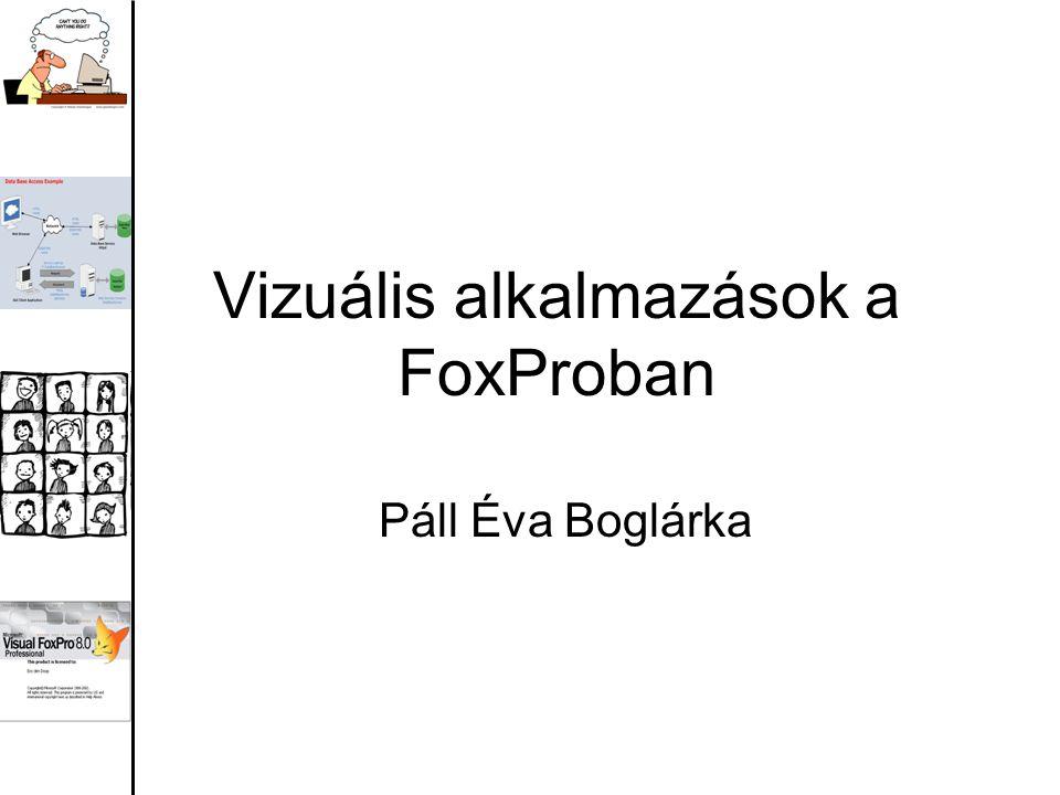 Vizuális alkalmazások a FoxProban Páll Éva Boglárka