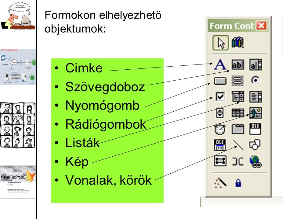 Formokon elhelyezhető objektumok: Cimke Szövegdoboz Nyomógomb Rádiógombok Listák Kép Vonalak, körök