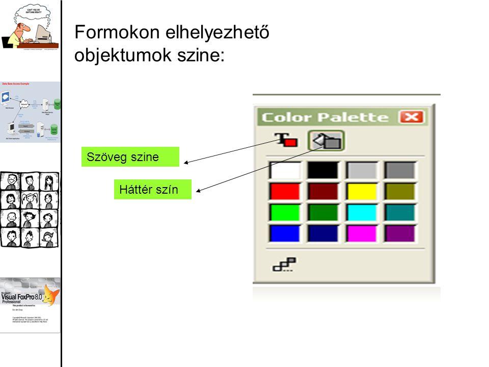 Formokon elhelyezhető objektumok szine: Szöveg szine Háttér szín