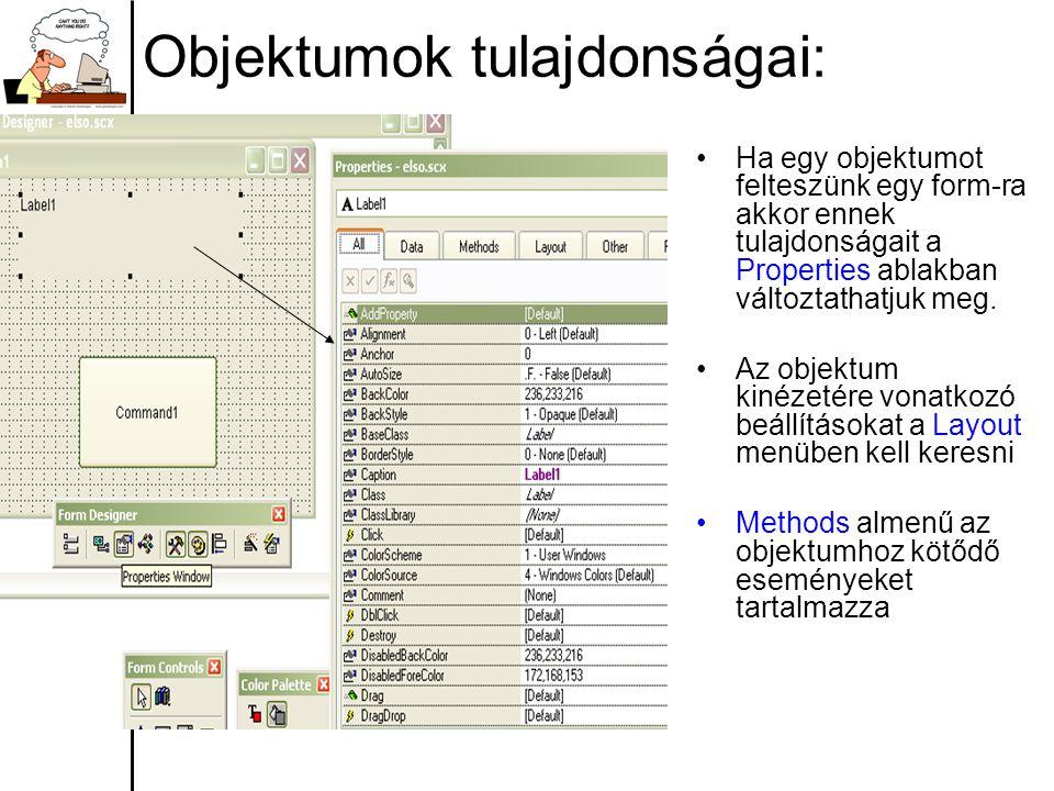 Objektumok tulajdonságai: Ha egy objektumot felteszünk egy form-ra akkor ennek tulajdonságait a Properties ablakban változtathatjuk meg.