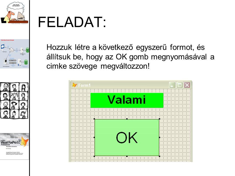 FELADAT: Hozzuk létre a következő egyszerű formot, és állítsuk be, hogy az OK gomb megnyomásával a cimke szövege megváltozzon!