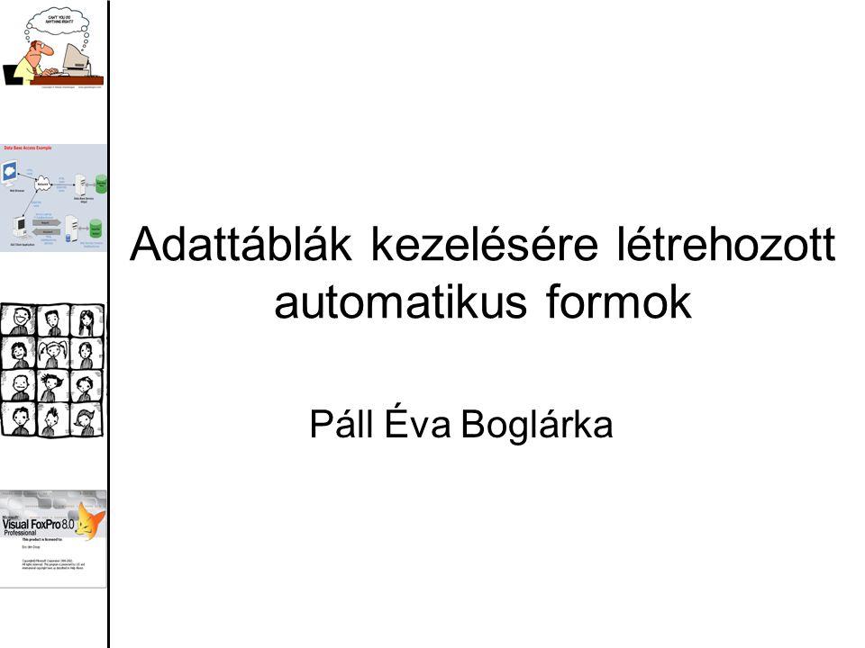 Adattáblák kezelésére létrehozott automatikus formok Páll Éva Boglárka