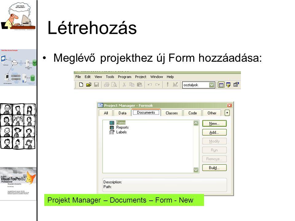 Létrehozás Meglévő projekthez új Form hozzáadása: Projekt Manager – Documents – Form - New