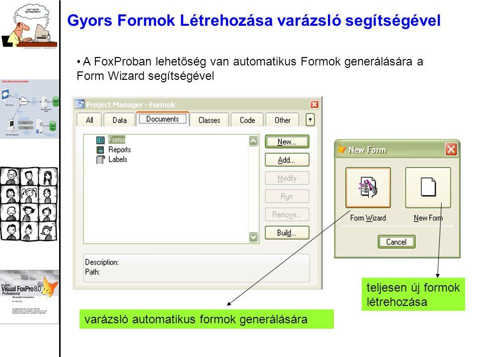 Gyors Formok Létrehozása varázsló segítségével varázsló automatikus formok generálására A FoxProban lehetőség van automatikus Formok generálására a Form Wizard segítségével teljesen új formok létrehozása