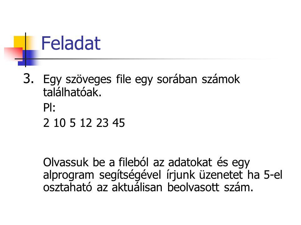 Feladat 3. Egy szöveges file egy sorában számok találhatóak. Pl: 2 10 5 12 23 45 Olvassuk be a fileból az adatokat és egy alprogram segítségével írjun