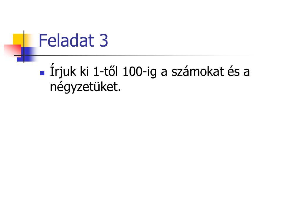 Feladat 3 Írjuk ki 1-től 100-ig a számokat és a négyzetüket.