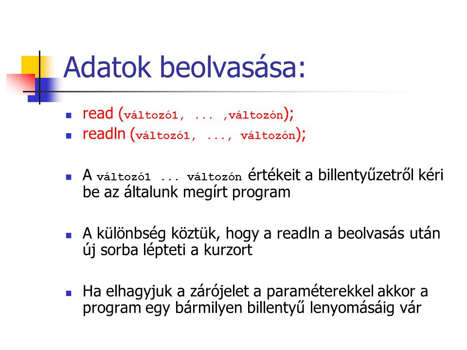 { Példa: Beolvasásra} program osszeadas; var a, b :integer; c, d :real; begin readln(a, b); read(c); read(d); readln; end.