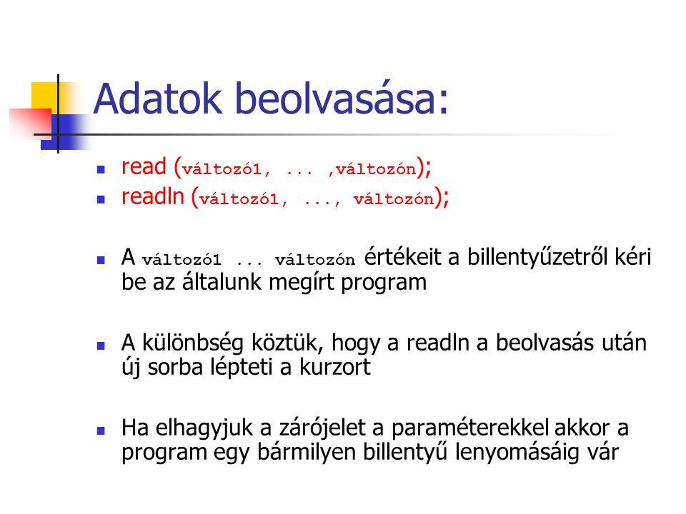Adatok beolvasása: read ( változó1,...,változón ); readln ( változó1,..., változón ); A változó1... változón értékeit a billentyűzetről kéri be az ált