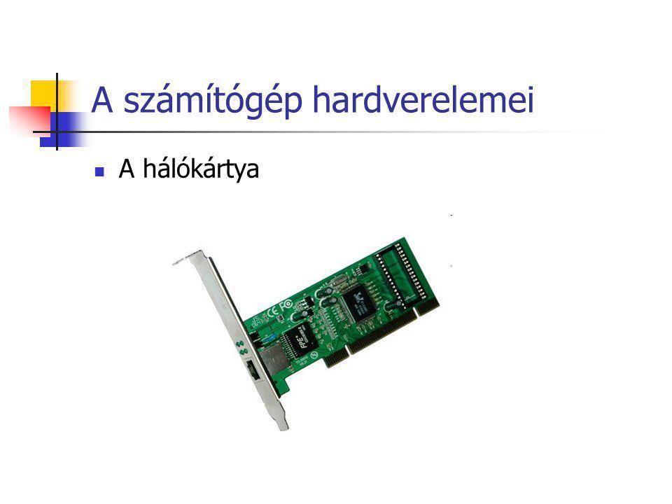 A számítógép hardverelemei A hálókártya