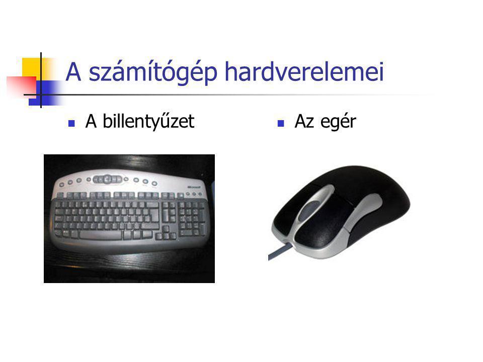 A billentyűzet Az egér A számítógép hardverelemei