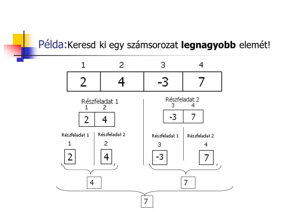 Példa: Keresd ki egy számsorozat legnagyobb elemét! 47 7