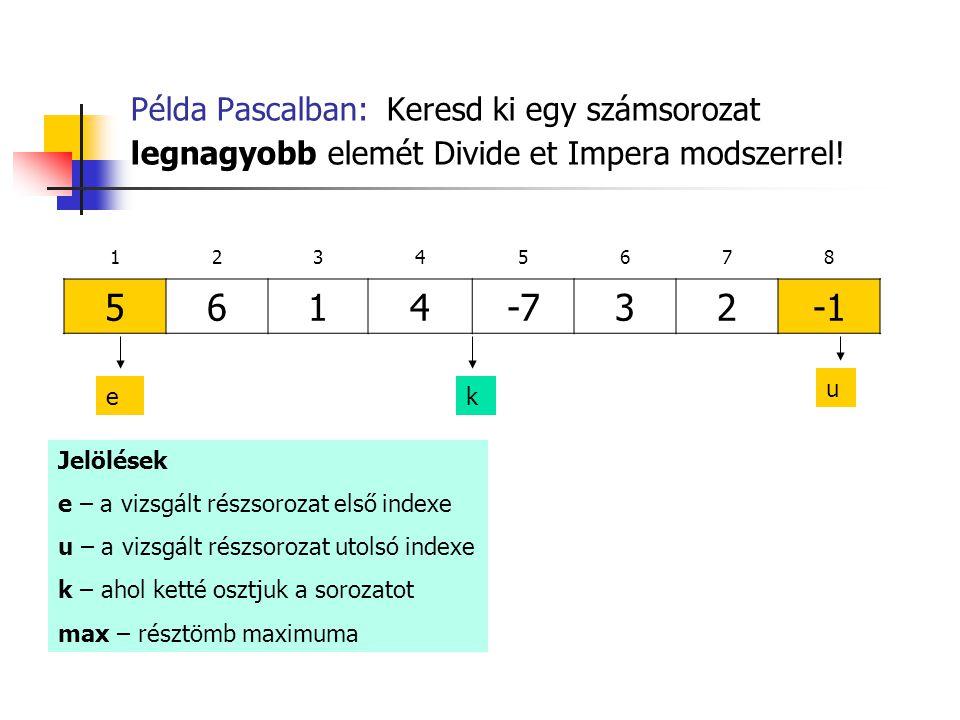 Példa Pascalban: Keresd ki egy számsorozat legnagyobb elemét Divide et Impera modszerrel.
