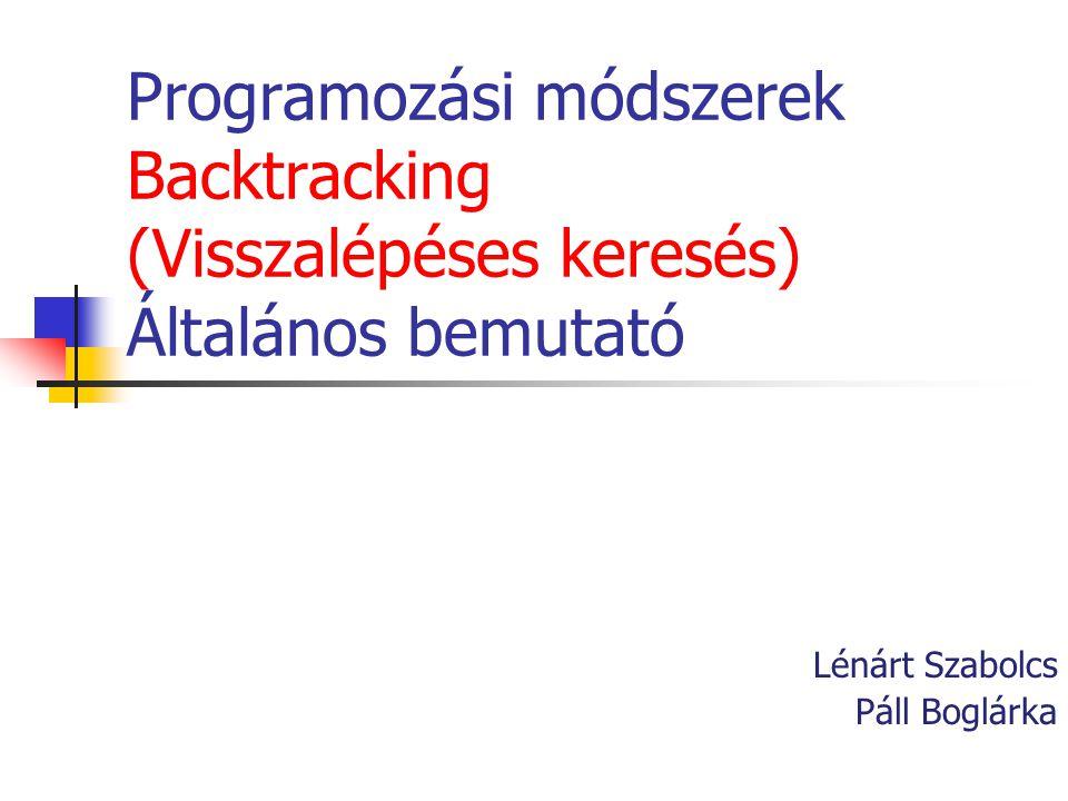Programozási módszerek Backtracking (Visszalépéses keresés) Általános bemutató Lénárt Szabolcs Páll Boglárka