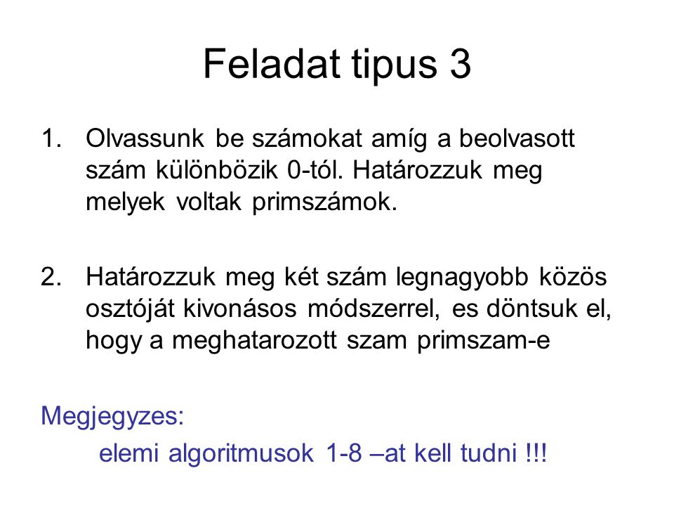 Feladat tipus 3 1.Olvassunk be számokat amíg a beolvasott szám különbözik 0-tól.