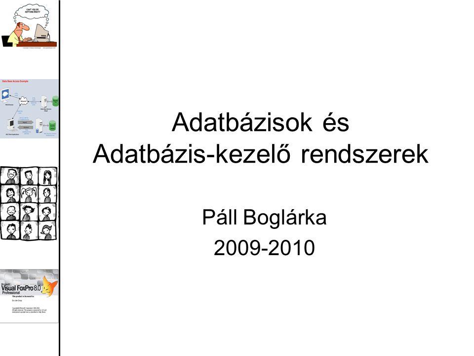 Adatbázisok és Adatbázis-kezelő rendszerek Páll Boglárka 2009-2010
