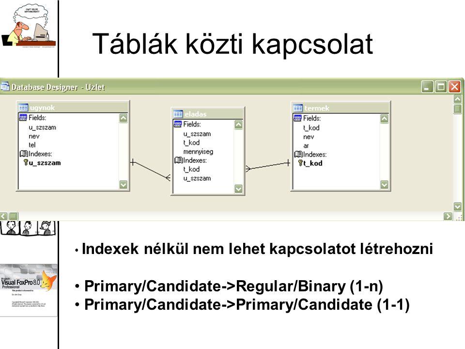 Táblák közti kapcsolat Indexek nélkül nem lehet kapcsolatot létrehozni Primary/Candidate->Regular/Binary (1-n) Primary/Candidate->Primary/Candidate (1