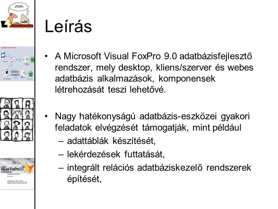 Leírás A Microsoft Visual FoxPro 9.0 adatbázisfejlesztő rendszer, mely desktop, kliens/szerver és webes adatbázis alkalmazások, komponensek létrehozás
