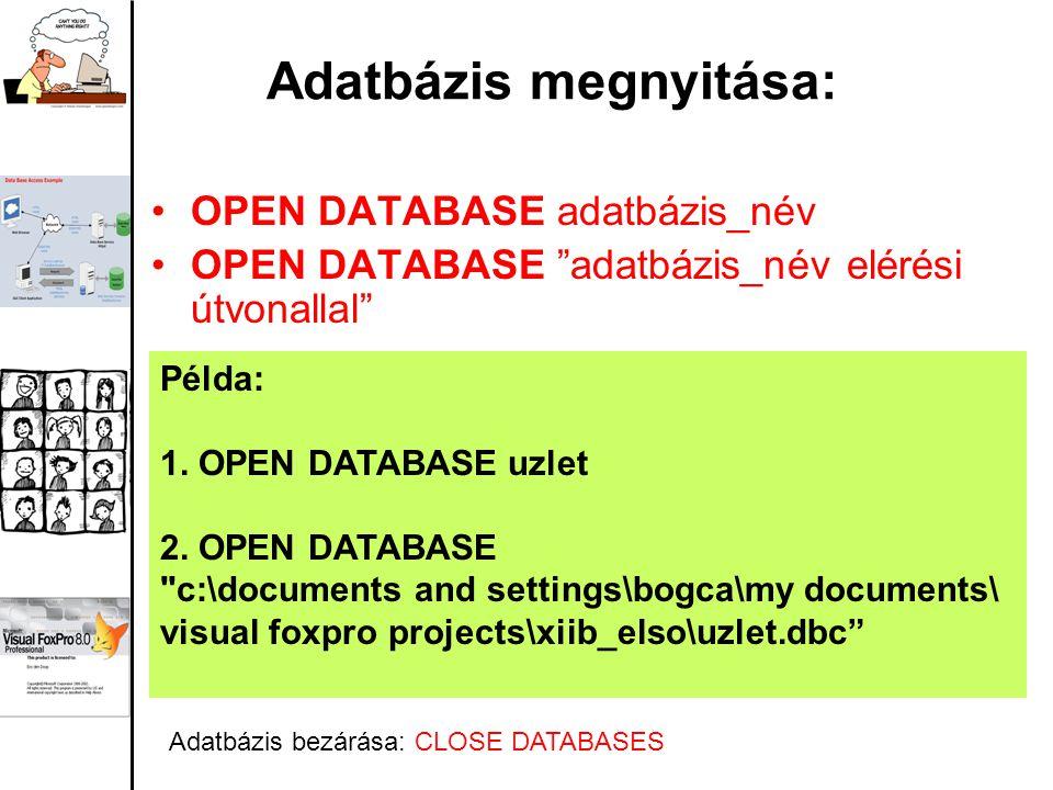 Adatbázis megnyitása: OPEN DATABASE adatbázis_név OPEN DATABASE adatbázis_név elérési útvonallal Példa: 1.