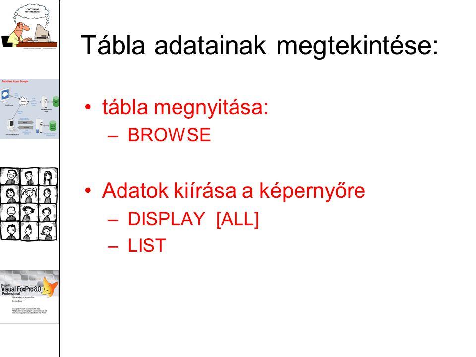 Tábla adatainak megtekintése: tábla megnyitása: – BROWSE Adatok kiírása a képernyőre – DISPLAY [ALL] – LIST