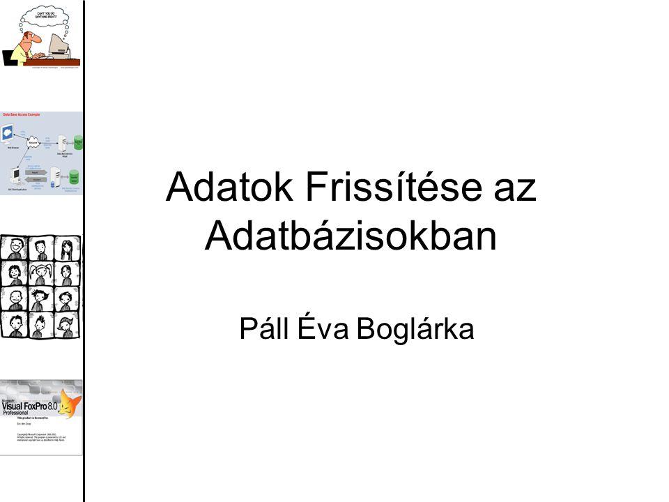 Adatok Frissítése az Adatbázisokban Páll Éva Boglárka