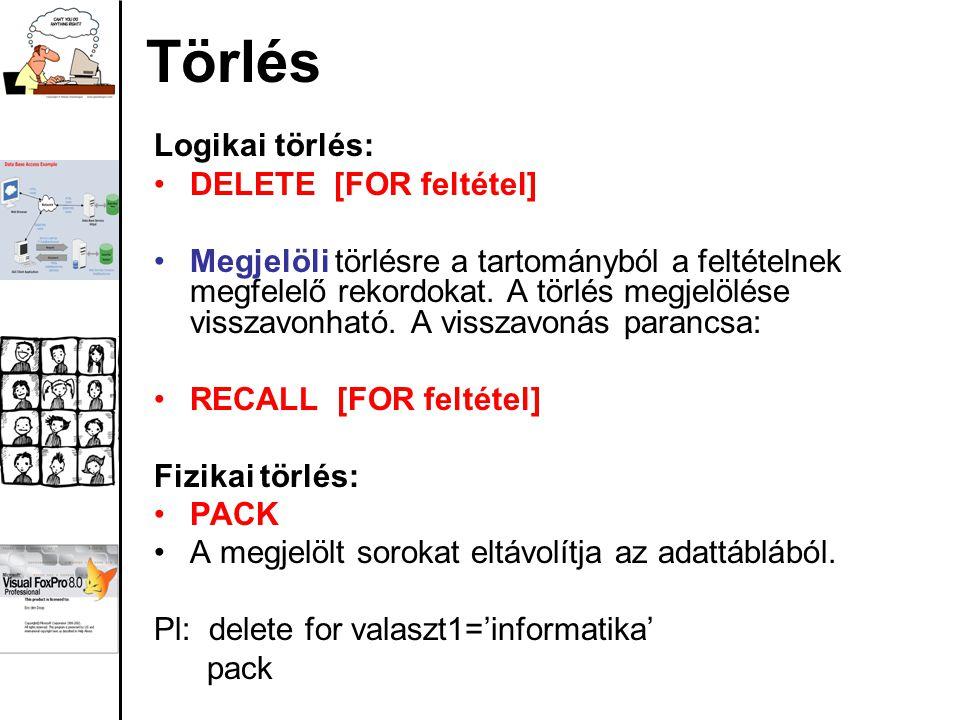 Törlés Logikai törlés: DELETE [FOR feltétel] Megjelöli törlésre a tartományból a feltételnek megfelelő rekordokat.