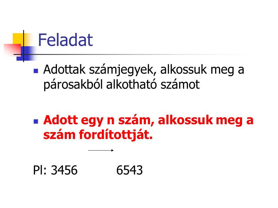 Feladat Adottak számjegyek, alkossuk meg a párosakból alkotható számot Adott egy n szám, alkossuk meg a szám fordítottját. Pl: 3456 6543