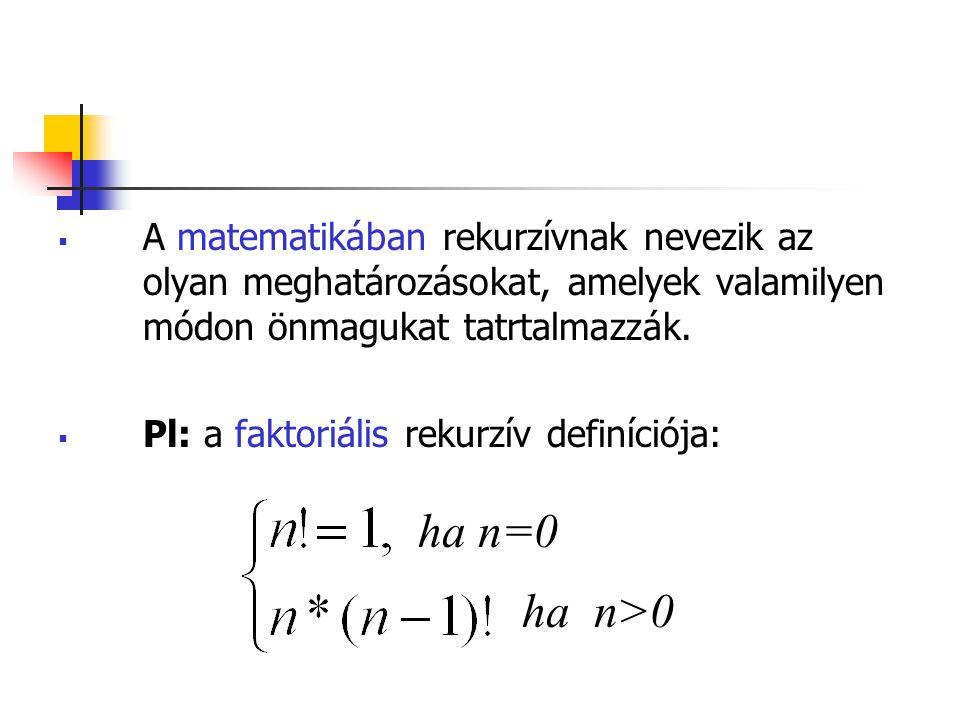  A matematikában rekurzívnak nevezik az olyan meghatározásokat, amelyek valamilyen módon önmagukat tatrtalmazzák.  Pl: a faktoriális rekurzív definí