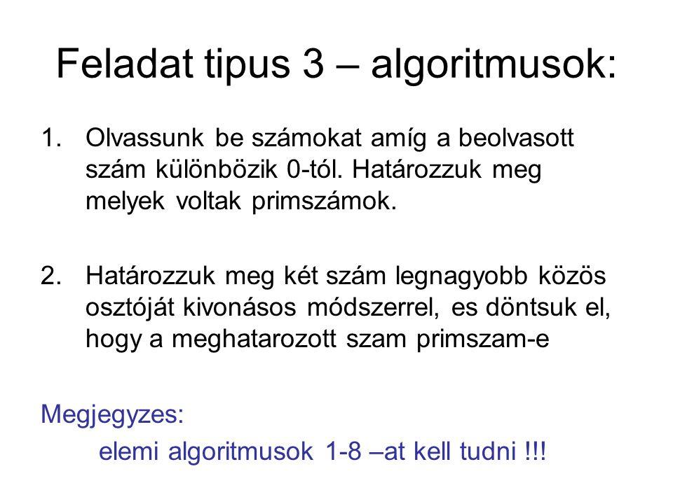 Feladat tipus 3 – algoritmusok: 1.Olvassunk be számokat amíg a beolvasott szám különbözik 0-tól.
