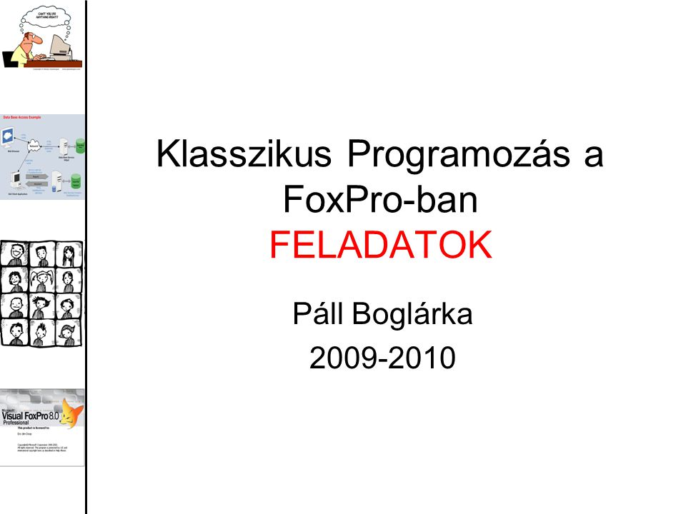 Klasszikus Programozás a FoxPro-ban FELADATOK Páll Boglárka 2009-2010
