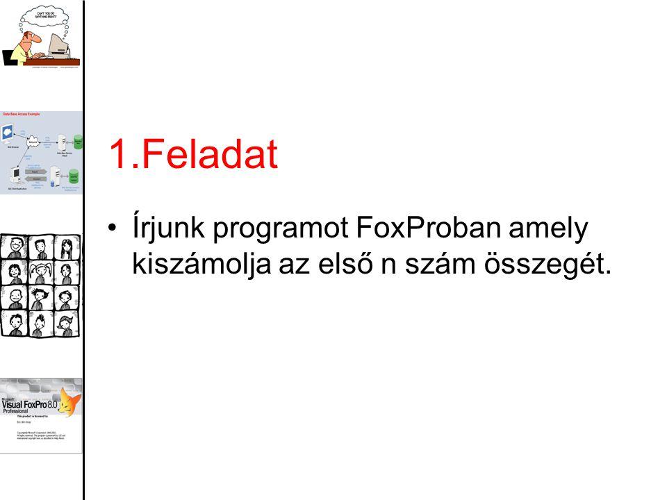 1.Feladat Írjunk programot FoxProban amely kiszámolja az első n szám összegét.
