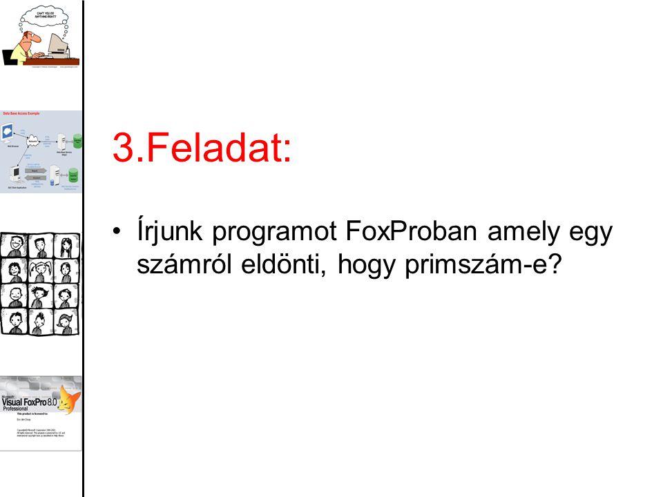 3.Feladat: Írjunk programot FoxProban amely egy számról eldönti, hogy primszám-e?