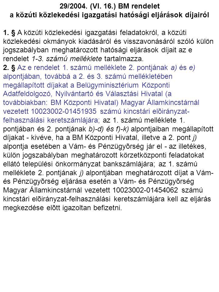 29/2004.(VI. 16.) BM rendelet a közúti közlekedési igazgatási hatósági eljárások díjairól 1.
