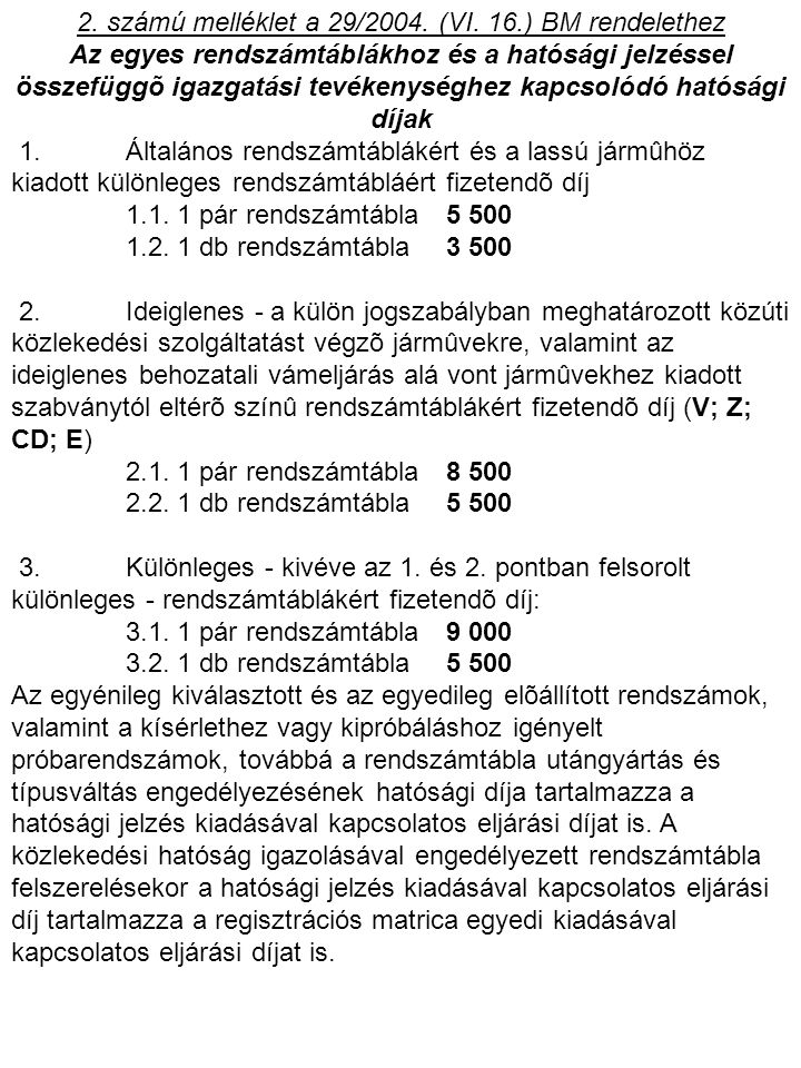 2. számú melléklet a 29/2004. (VI. 16.) BM rendelethez Az egyes rendszámtáblákhoz és a hatósági jelzéssel összefüggõ igazgatási tevékenységhez kapcsol