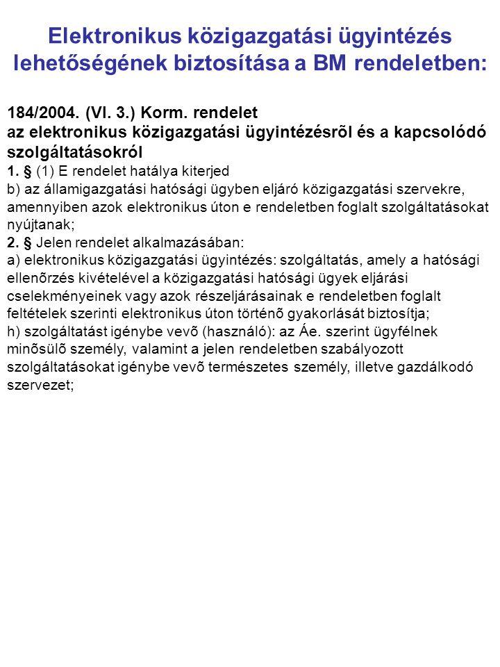 Elektronikus közigazgatási ügyintézés lehetőségének biztosítása a BM rendeletben: 184/2004. (VI. 3.) Korm. rendelet az elektronikus közigazgatási ügyi